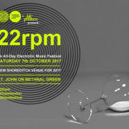 22rpm: An All-Day Electronic Music Festival – 7 October, 2-11pm